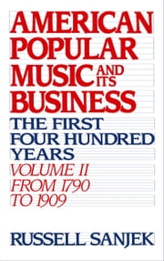 American Popular Music and Its Business - The First Four Hundred Years ebook by the late Russell Sanjek