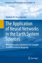 The Application of Neural Networks in the Earth System Sciences ebook by Vladimir M. Krasnopolsky