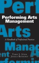 Performing Arts Management ebook by Jessica Bathurst,Tobie  S. Stein
