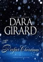 The Perfect Christmas ebook by Dara Girard