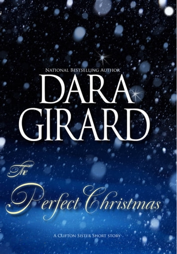 The Perfect Christmas - A Clifton Sister Short Story ebook by Dara Girard