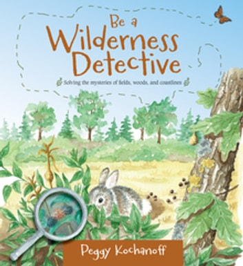 Be a Wilderness Detective ebook by Peggy Kochanoff