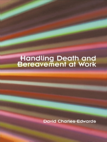 Handling Death and Bereavement at Work ebook by David Charles-Edwards