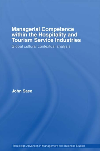 Managerial Competence within the Hospitality and Tourism Service Industries - Global Cultural Contextual Analysis ebook by John Saee