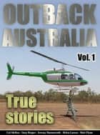 Outback Australia: True Stories - Vol. 1 ebook by Matt Flynn, Col Mellon, Gary Harper,...