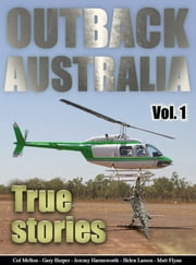 Outback Australia: True Stories - Vol. 1 ebook by Matt Flynn,Col Mellon,Gary Harper,Helen Larson,Jeremy Harmsworth,Morgan Hartney