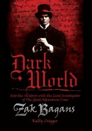 Dark World: Into the Shadows with the Lead Investigator of the Ghost Adventures Crew ebook by Zak Bagans, Kelly Crigger