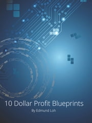 10 Dollar Profit Blueprints ebook by Edmund Loh