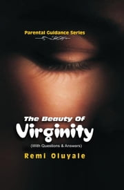 The Beauty of Virginity - Parental Guidance ebook by Remi Oluyale