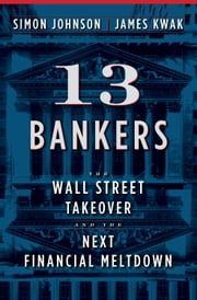 13 Bankers - The Wall Street Takeover and the Next Financial Meltdown ebook by Simon Johnson