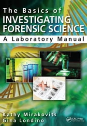 The Basics of Investigating Forensic Science: A Laboratory Manual ebook by Mirakovits, Kathy