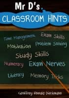 Mr D's Classroom Hints ebook by Geoffrey Ronald Dieckmann