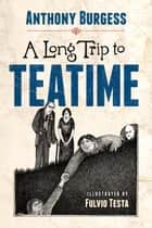 A Long Trip to Teatime ebook by