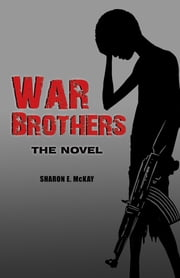 War Brothers - The Novel ebook by Sharon E. McKay