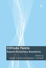 Vilfredo Pareto - Beyond Disciplinary Boundaries ebook by Joseph V. Femia,Alasdair J. Marshall