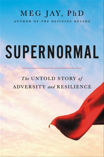 Supernormal - The Untold Story of Adversity and Resilience ebook by Meg Jay