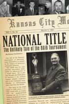 National Title: The Unlikely Tale of the NAIB Tournament ebook by Danny Stooksbury