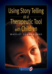 Using Story Telling as a Therapeutic Tool with Children ebook by Margot  Sunderland