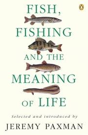 Fish, Fishing and the Meaning of Life ebook by Jeremy Paxman