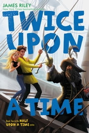 Twice Upon a Time ebook by James Riley