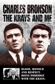 The Krays and Me - Blood, Honour and Respect. Doing Porridge With the Krays. ebook by Charlie Bronson,Stephen Richards