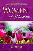 Women of Wisdom - A 31-Day Devotional to Help You Experience More of God in Your Everyday Life ebook by McVeigh, Kate