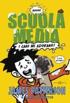 Scuola Media: I cani mi adorano! - I cani mi adorano! ebook by James Patterson, Chris Tibbetts