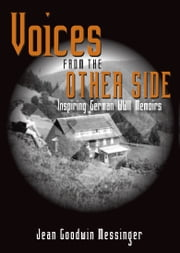 Voices From The Other Side: Inspiring German WWII Memoirs ebook by Jean Goodwin Messinger