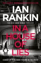 In a House of Lies - The Brand New Rebus Thriller ebook by Ian Rankin