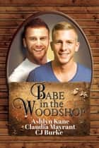 Babe in the Woodshop ebook by Ashlyn Kane, Claudia Mayrant, CJ Burke