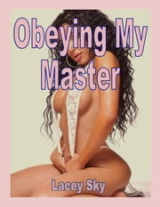 Obeying My Master ebook by Lacy Sky