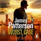 Worst Case - (Michael Bennett 3). One wrong answer will cost you your life… audiobook by James Patterson