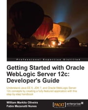 Getting Started with Oracle WebLogic Server 12c: Developers Guide ebook by Fabio Mazanatti Nunes, William Markito Oliveira