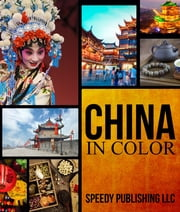China In Color - Fun Facts and Pictures for Kids ebook by Speedy Publishing