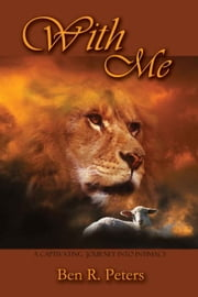 With Me: A Refreshing Totally New Look at Psalm 23 ebook by Ben Peters
