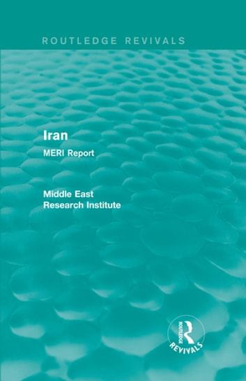 Iran (Routledge Revival) - MERI Report ebook by Middle East Research Institute