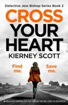 Cross Your Heart - An absolutely gripping detective thriller that will leave you breathless e-kirjat by Kierney Scott