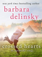 Crossed Hearts - A Matchmaker Trilogy Novel ebook by Barbara Delinsky