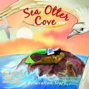 Sea Otter Cove: A Relaxation Story introducing deep breathing to decrease stress and anger while promoting peaceful sleep. ebook by Lori Lite