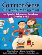 Common-Sense Classroom Management for Special Education Teachers, Grades 6-12 ebook by Jill A. Lindberg,Dianne Evans Kelley,Judith K. Walker-Wied,Kristin M. Forjan Beckwith