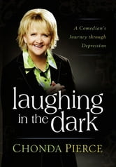 Laughing in the Dark - A Comedian's Journey through Depression ebook by Chonda Pierce