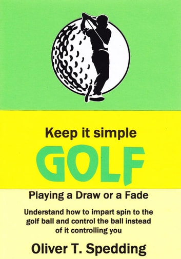 Keep it Simple Golf - Playing a Fade or a Draw - Keep it Simple Golf, #7 ebook by Oliver Spedding