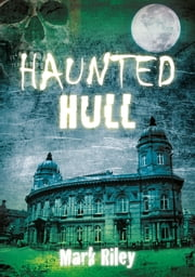 Haunted Hull ebook by Mark Riley
