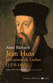 Jean Huss, précurseur de Luther (1370-1415) ebook by Mgr Paul-Marie Guillaume