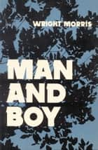 Man and Boy ebook by Wright Morris