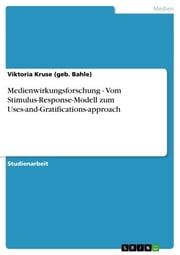 Medienwirkungsforschung - Vom Stimulus-Response-Modell zum Uses-and-Gratifications-approach ebook by Viktoria Kruse (geb. Bahle)