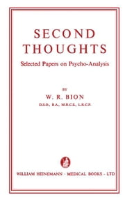 Second Thoughts: Selected Papers on Psycho-Analysis ebook by Bion, W. R.