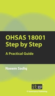 OHSAS 18001 Step by Step - A Practical Guide ebook by Naeem Sadiq