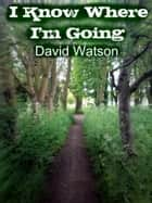 I Know Where I'm Going 電子書 by David Watson