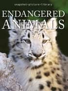 Endangered Animals ebook by Snapshot Picture Library